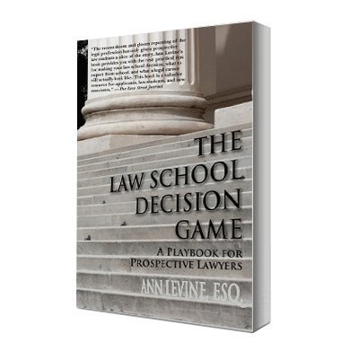 The Law School Decision Game: A Playbook For Prospective Lawyers by Ann K. Levine