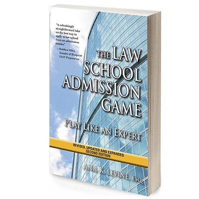 The Law School Admission Game: Play Like An Expert by Ann K. Levine